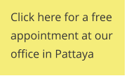 Click here for a free appointment at our office in Pattaya